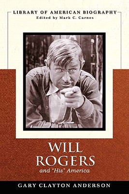 """Will Rogers and """"His"""" America - Anderson, Gary C, and Carnes, Mark C"""