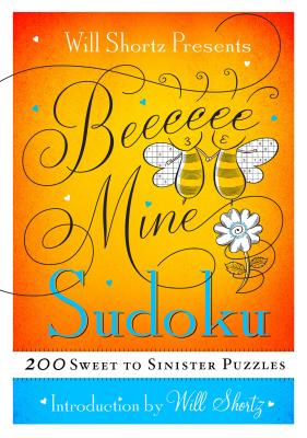 Will Shortz Presents Be Mine Sudoku: 200 Sweet to Sinister Puzzles - Shortz, Will