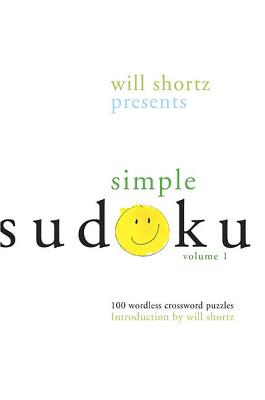 Will Shortz Presents Simple Sudoku: 100 Wordless Crossword Puzzles; Volume 1 - Shortz, Will (Introduction by)