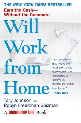 Will Work from Home: Earn the Cash--Without the Commute - Johnson, Tory, and Spizman, Robyn Freedman