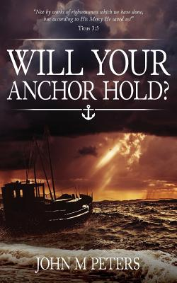 Will Your Anchor Hold? - Peters, John M