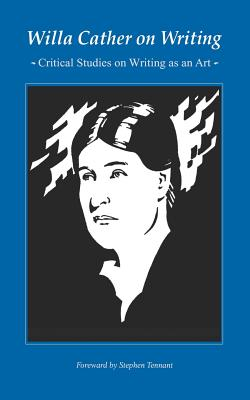 Willa Cather on Writing: Critical Studies on Writing as an Art - Cather, Willa