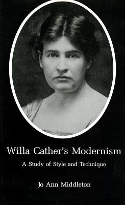 Willa Cather's Modernism: A Study of Style and Technique - Middleton, Jo Ann