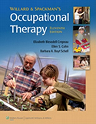 Willard and Spackman's Occupational Therapy - Crepeau, Elizabeth Blesedell, PhD, Faota (Editor), and Cohn, Ellen S, Scd, Faota (Editor), and Boyt Schell, Barbara A, PhD...