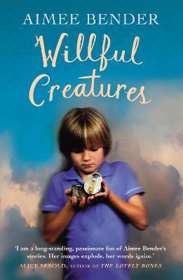 Willful Creatures - Bender, Aimee