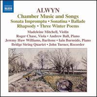 William Alwyn: Chamber Music and Songs - Andrew Ball (piano); Bridge Quartet; Iain Burnside (piano); Jeremy Huw Williams (baritone); John Turner (recorder);...