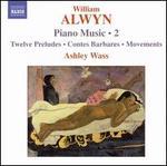 William Alwyn: Piano Music, Vol. 2