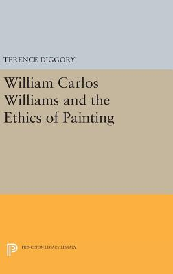 William Carlos Williams and the Ethics of Painting - Diggory, Terence