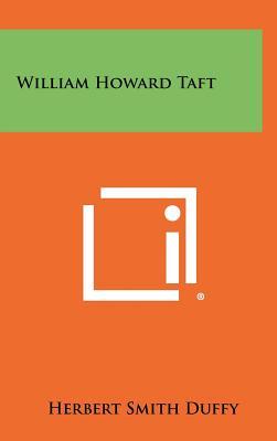 William Howard Taft - Duffy, Herbert Smith