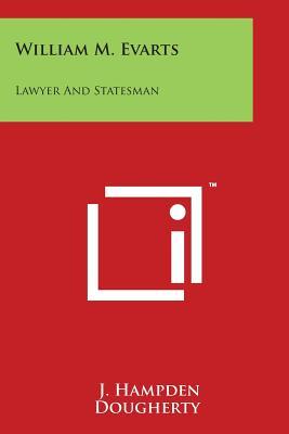 William M. Evarts: Lawyer and Statesman - Dougherty, J Hampden