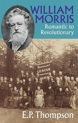 William Morris: Romantic to Revolutionary - Thompson, E. P.