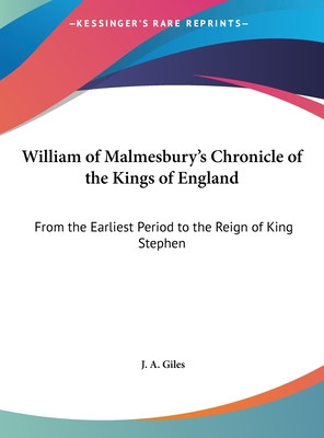 William of Malmesbury's Chronicle of the Kings of England: From the Earliest Period to the Reign of King Stephen - Giles, J A
