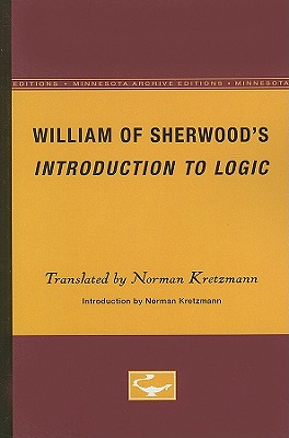 William of Sherwood's Introduction to Logic - Kretzmann, Norman (Translated by)