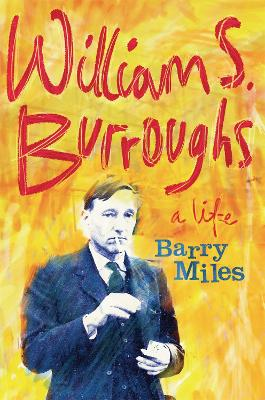 William S. Burroughs: A Life - Miles, Barry
