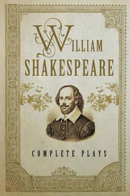 William Shakespeare: Complete Plays - Shakespeare, William
