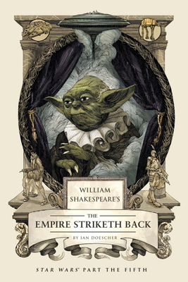 William Shakespeare's the Empire Striketh Back - Doescher, Ian