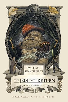 William Shakespeare's the Jedi Doth Return: Star Wars Part the Sixth - Doescher, Ian
