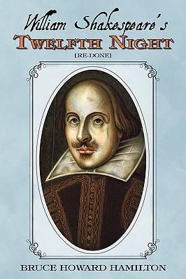 William Shakespeare's Twelfth Night [Re-Done] - Hamilton, Bruce Howard