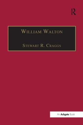 William Walton: Music and Literature - Craggs, Stewart R (Editor)