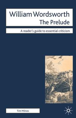 William Wordsworth - The Prelude - Milnes, Tim, Dr.