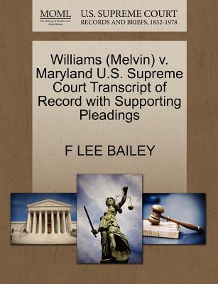 Williams (Melvin) V. Maryland U.S. Supreme Court Transcript of Record with Supporting Pleadings - Bailey, F Lee
