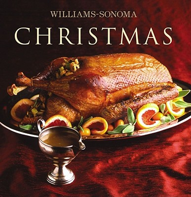 Williams-Sonoma Collection: Christmas - Miller, Carolyn, and Williams, Chuck (Editor), and Caruso, Maren (Photographer)