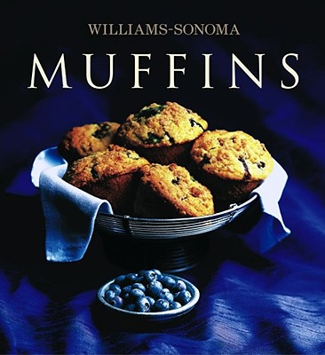 Williams-Sonoma Collection: Muffins - Hensperger, Beth, and Williams, Chuck (Editor)