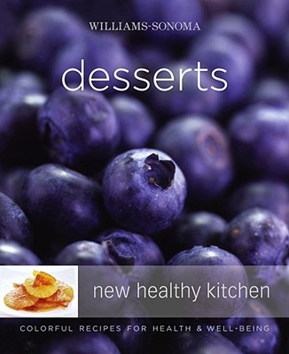 Williams-Sonoma New Healthy Kitchen: Desserts: Colorful Recipes for Health and Well-Being - Langbein, Annabel, and Williams, Chuck (Editor), and Goldberg, Dan (Photographer)