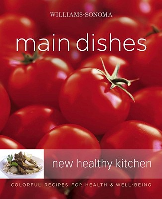 Williams-Sonoma New Healthy Kitchen: Main Dishes: Colorful Recipes for Health & Well-Being - Brennan, Georgeanne, and Williams, Chuck (Editor), and Goldberg, Dan (Photographer)
