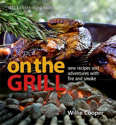 Williams-Sonoma on the Grill: Adventures in Fire and Smoke - Cooper, William