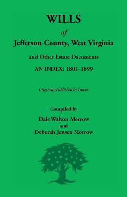 Wills of Jefferson County, West Virginia, 1801-1899 - Morrow, Dale, and Morrow, Deborah