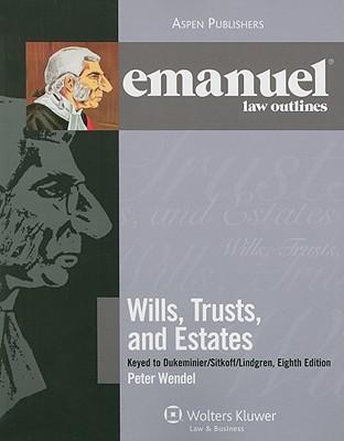 Wills, Trusts, and Estates: Keyed to Dukeminier/Sitkoff/Lindgren - Wendel, Peter