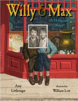 Willy and Max: A Holocaust Story - Littlesugar, Amy
