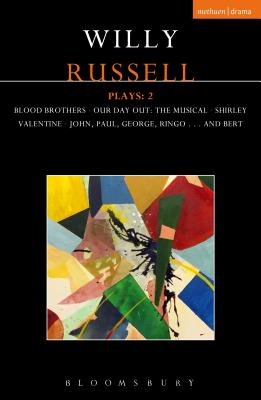 Willy Russell Plays: 2: Blood Brothers; Our Day Out - The Musical; Shirley Valentine; John, Paul, George, Ringo . . . and Bert - Russell, Willy