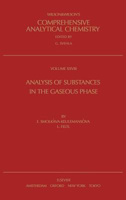 Wilson and Wilson's comprehensive analytical chemistry. Vol.28, Analysis of substances in the gaseous phase - Svehla, G., and Smolková-Keulemansová, E., and Feltl, L.