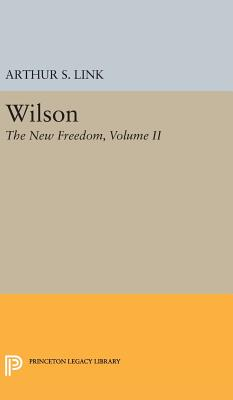 Wilson, Volume II: The New Freedom - Link, Arthur S.