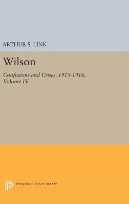 Wilson, Volume IV: Confusions and Crises, 1915-1916 - Wilson, Woodrow