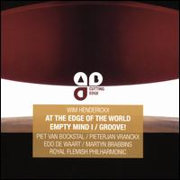 Wim Henderickx: At the Edge of the World; Empty Mind I; Groove - Jorrit Tamminga (electronics); Piet van Bockstal (oboe); Pieterjan Vranckx (percussion); Royal Flemish Philharmonic
