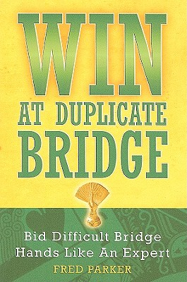 Win at Duplicate Bridge: Bid Difficult Bridge Hands Like an Expert - Parker, Fred