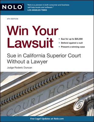 Win Your Lawsuit: Sue in California Superior Court Without a Lawyer - Duncan, Roderic, Judge, and Duncan, Rod, Judge