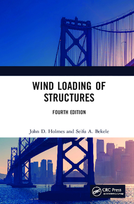 Wind Loading of Structures - Holmes, John D, and Bekele, Seifu