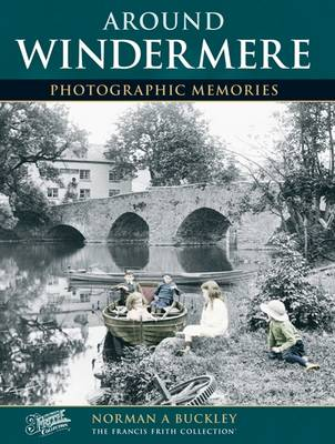 Windermere: Photographic Memories - Buckley, Norman A., and The Francis Frith Collection (Photographer)
