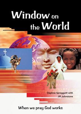 Window on the World: When We Pray God Works - Spraggett, Daphne, and Johnstone, Jill