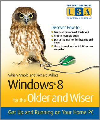 Windows 8 for the Older and Wiser: Get Up and Running on Your Computer - Arnold, Adrian, and Millett, Richard