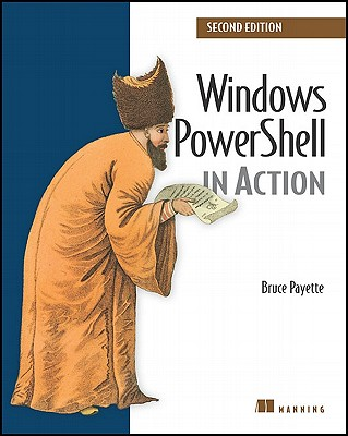 Windows PowerShell in Action - Payette, Bruce