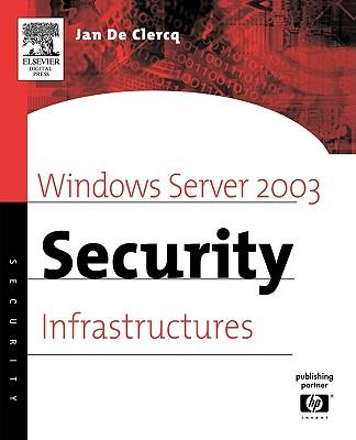 Windows Server 2003 Security Infrastructures: Core Security Features - de Clercq, Jan