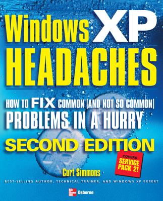 Windows XP Headaches: How to Fix Common (and Not So Common) Problems in a Hurry - Simmons, Curt