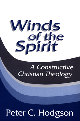 Winds of the Spirit: A Constructive Christian Theology - Hodgson, Peter C
