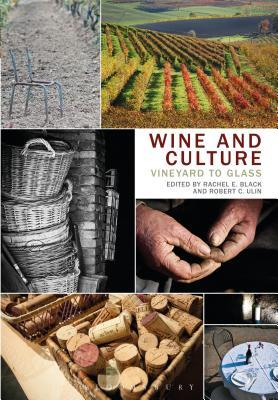 Wine and Culture: Vineyard to Glass - Black, Rachel E. (Editor), and Ulin, Robert C. (Editor)