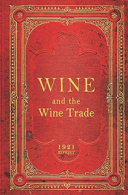 Wine and the Wine Trade - 1921 Reprint - Brown, Ross
